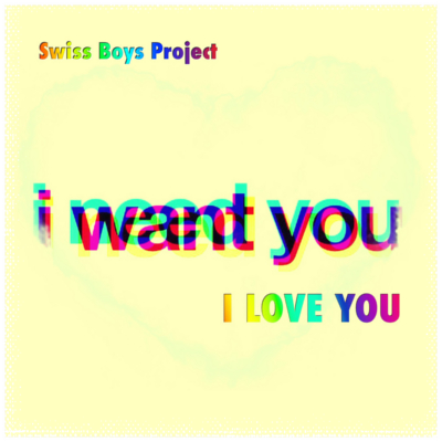 Swiss Boys Project - I need you i want you i love you