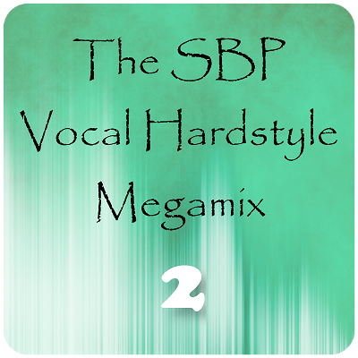 The SBP Vocal Hardstyle Megamix 2