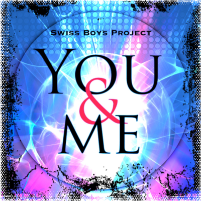 Swiss Boys Project - You And Me